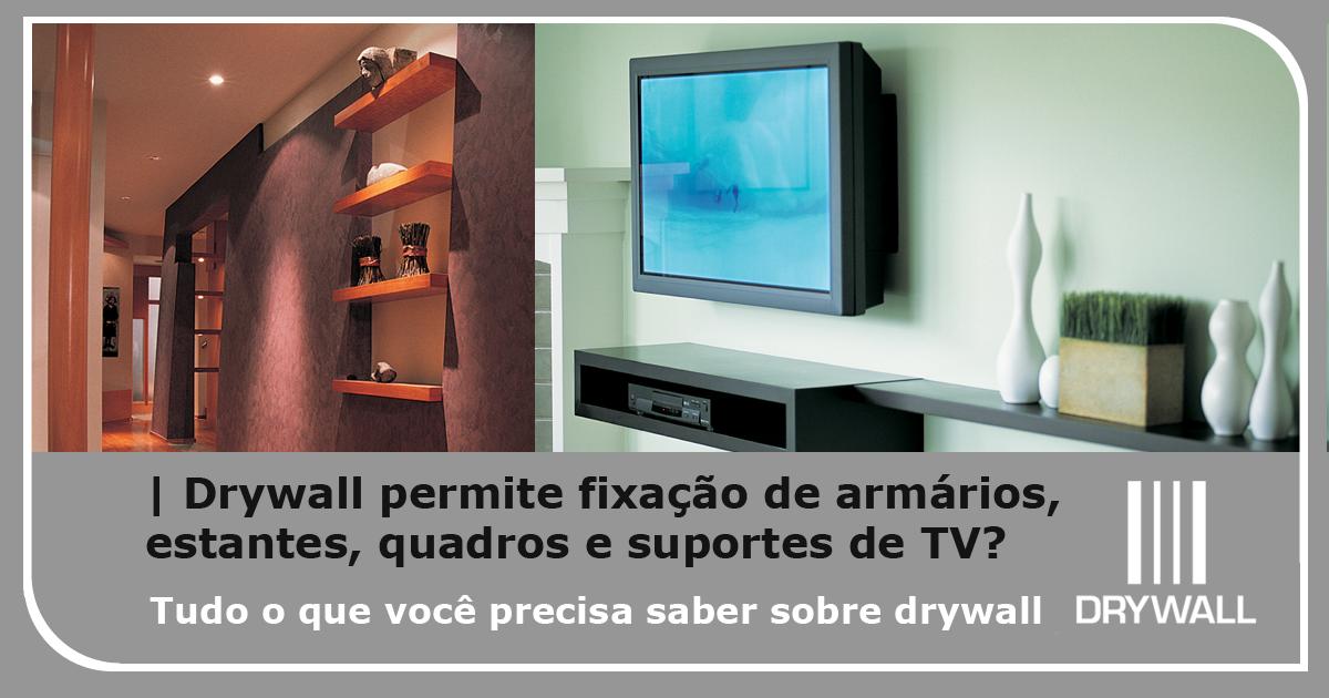 Drywall permite fixação de armários, estantes, quadros e suportes de TV?