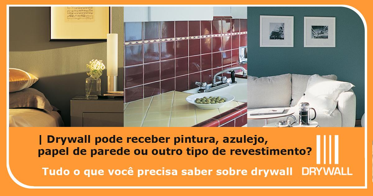 Drywall pode receber pintura, azulejo, papel de parede ou outro tipo de revestimento?